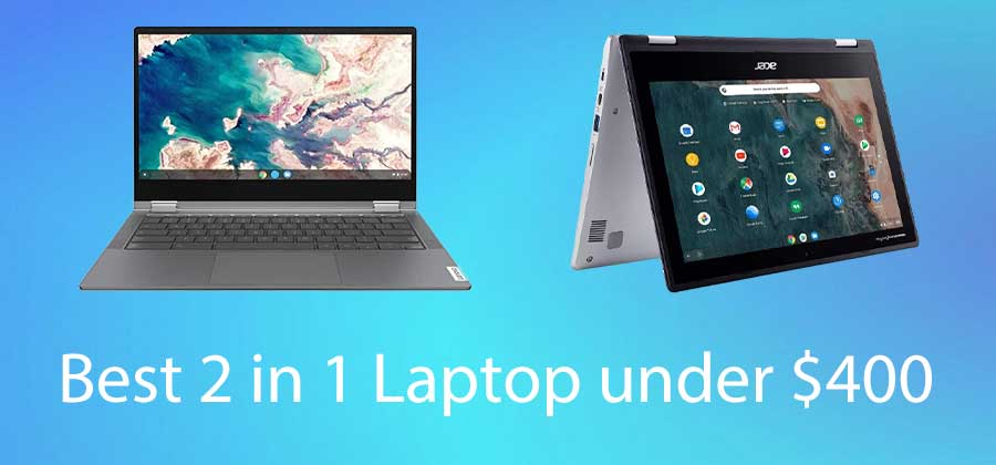 6 Best 2 in 1 Laptop Under 400 in 2021 – Reviewed